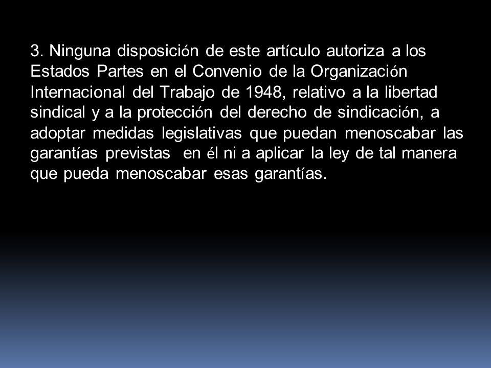 3. Ninguna disposici ó n de este art í culo autoriza a los Estados Partes en el Convenio de la Organizaci ó n Internacional del Trabajo de 1948, relat