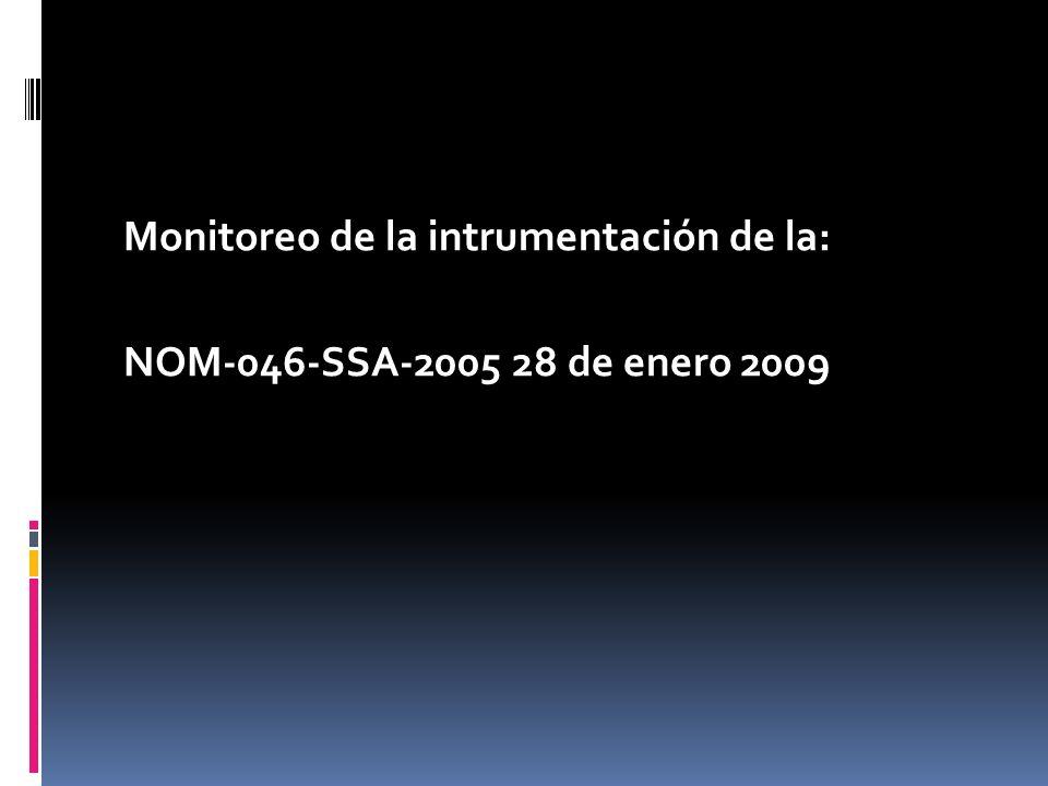 Monitoreo de la intrumentación de la: NOM-046-SSA-2005 28 de enero 2009