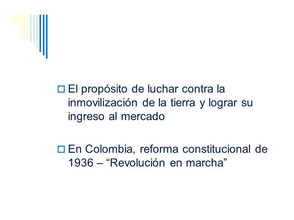 El propósito de luchar contra la inmovilización de la tierra y lograr su ingreso al mercado En Colombia, reforma constitucional de 1936 – Revolución e