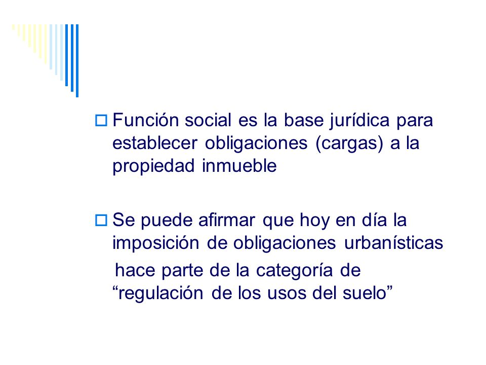 Función social es la base jurídica para establecer obligaciones (cargas) a la propiedad inmueble Se puede afirmar que hoy en día la imposición de obli