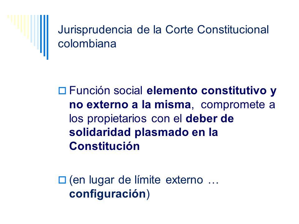 Jurisprudencia de la Corte Constitucional colombiana Función social elemento constitutivo y no externo a la misma, compromete a los propietarios con e