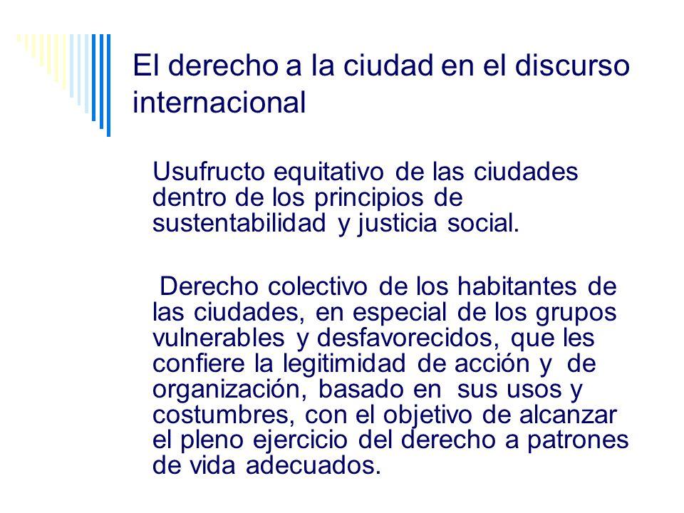 Derecho a la ciudad Ejercicio pleno de la ciudadanía Gestión democrática de la ciudad Función social de la propiedad y de la ciudad