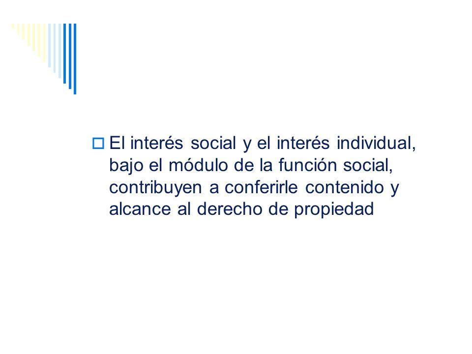El interés social y el interés individual, bajo el módulo de la función social, contribuyen a conferirle contenido y alcance al derecho de propiedad