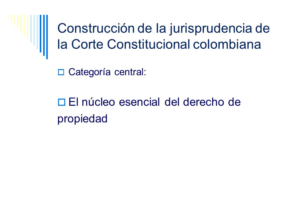 Construcción de la jurisprudencia de la Corte Constitucional colombiana Categoría central: El núcleo esencial del derecho de propiedad