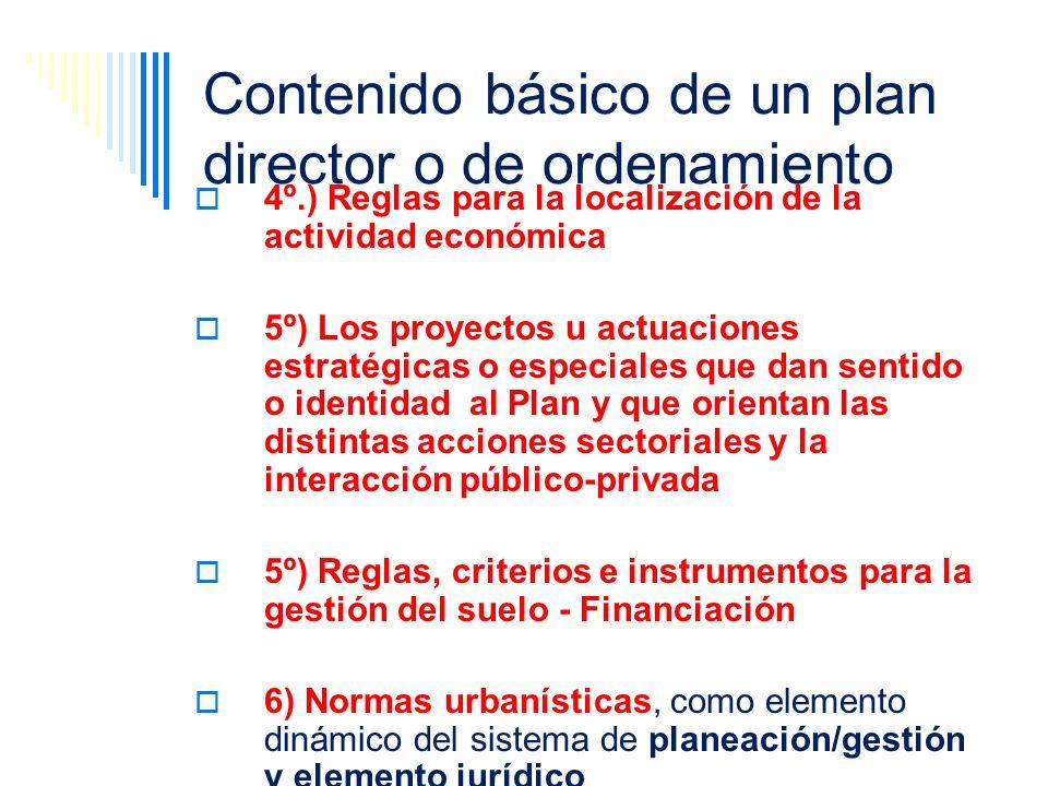 Contenido básico de un plan director o de ordenamiento 4º.) Reglas para la localización de la actividad económica 5º) Los proyectos u actuaciones estr