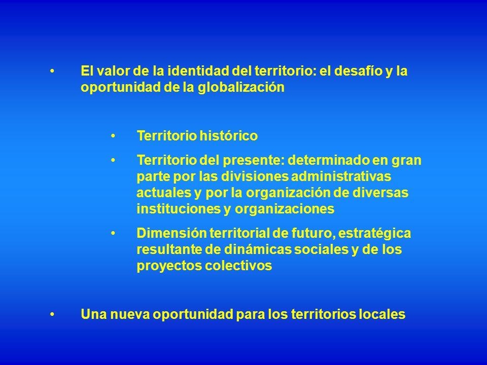 El valor de la identidad del territorio: el desafío y la oportunidad de la globalización Territorio histórico Territorio del presente: determinado en