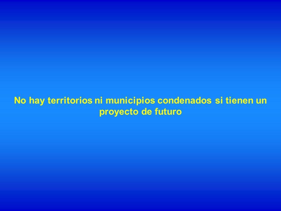No hay territorios ni municipios condenados si tienen un proyecto de futuro