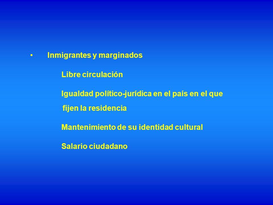 Inmigrantes y marginados Libre circulación Igualdad político-jurídica en el país en el que fijen la residencia Mantenimiento de su identidad cultural
