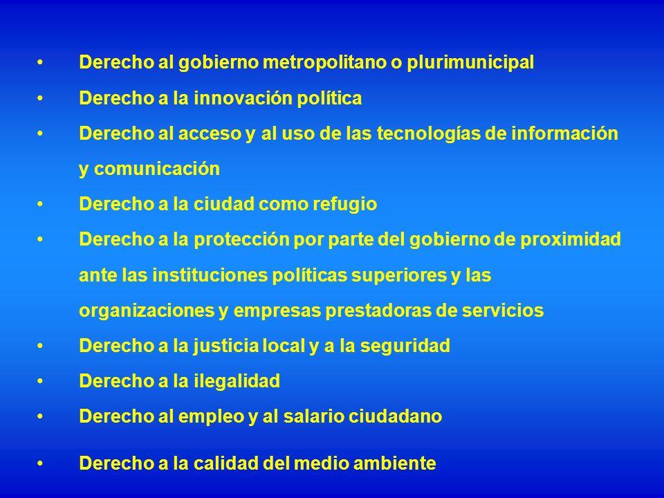 Derecho al gobierno metropolitano o plurimunicipal Derecho a la innovación política Derecho al acceso y al uso de las tecnologías de información y com