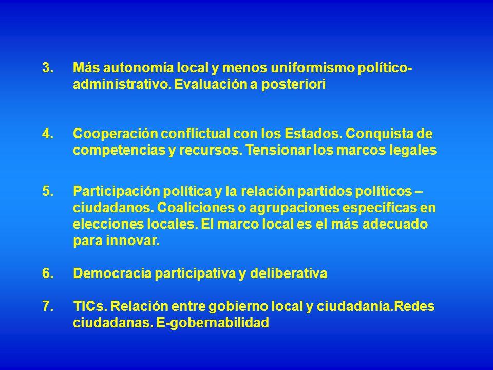3.Más autonomía local y menos uniformismo político- administrativo. Evaluación a posteriori 4.Cooperación conflictual con los Estados. Conquista de co