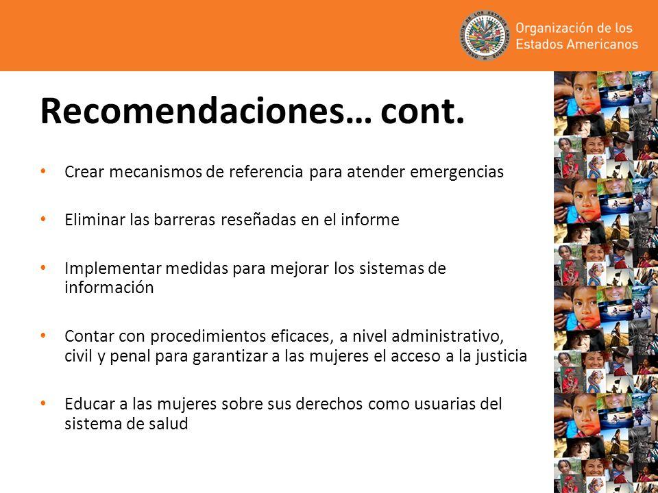 Recomendaciones… cont. Crear mecanismos de referencia para atender emergencias Eliminar las barreras reseñadas en el informe Implementar medidas para