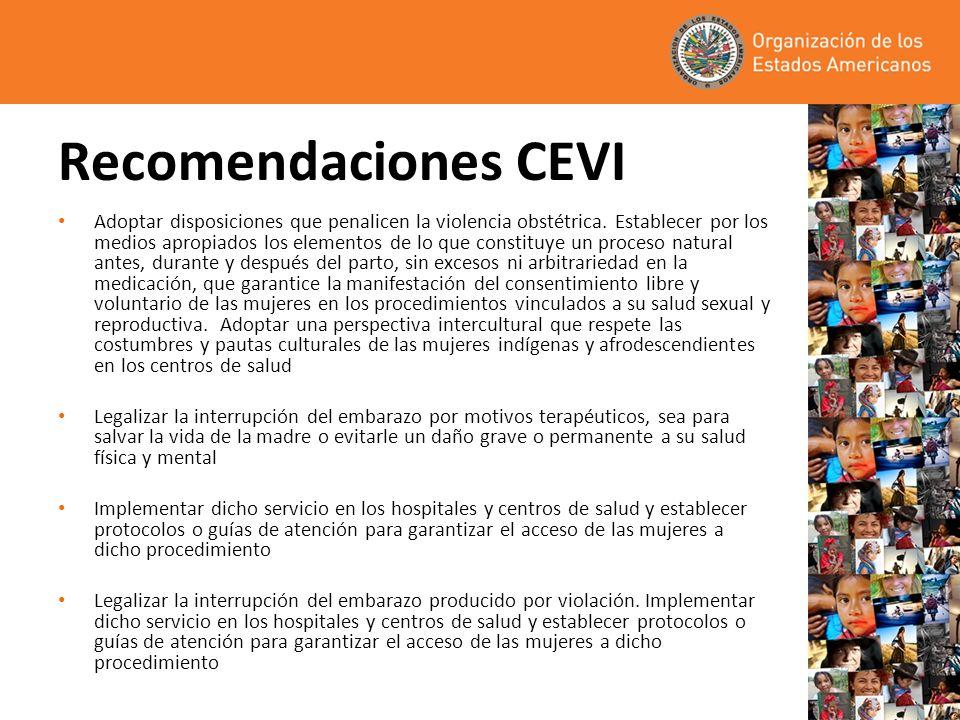 Recomendaciones CEVI Adoptar disposiciones que penalicen la violencia obstétrica. Establecer por los medios apropiados los elementos de lo que constit