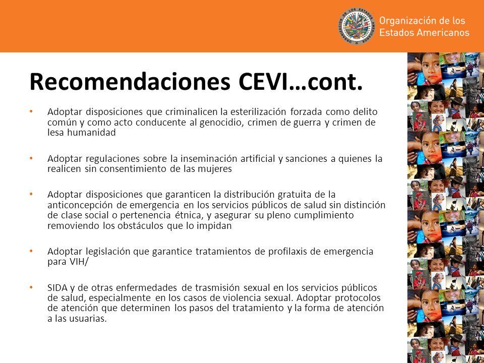 Recomendaciones CEVI…cont. Adoptar disposiciones que criminalicen la esterilización forzada como delito común y como acto conducente al genocidio, cri