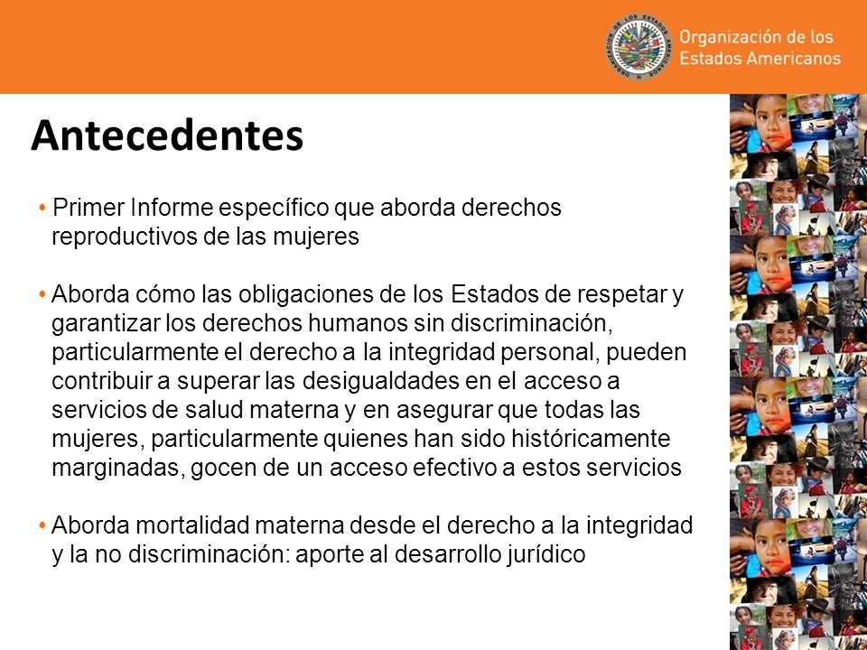 Antecedentes Primer Informe específico que aborda derechos reproductivos de las mujeres Aborda cómo las obligaciones de los Estados de respetar y gara