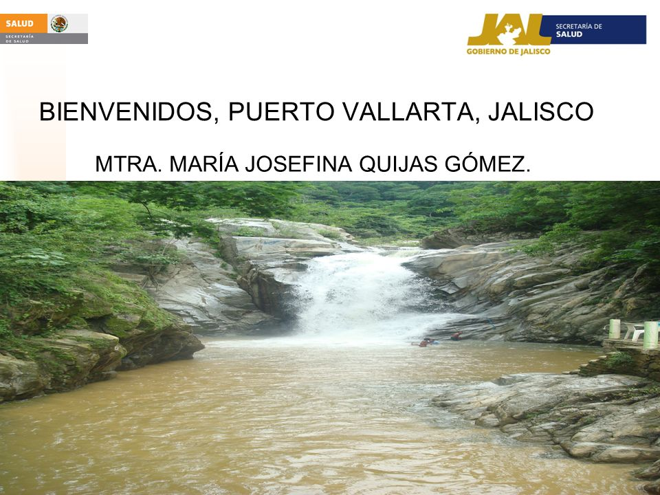 BIENVENIDOS, PUERTO VALLARTA, JALISCO MTRA. MARÍA JOSEFINA QUIJAS GÓMEZ.