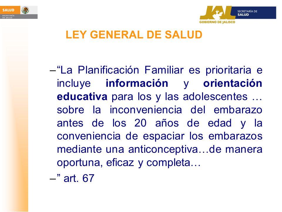 LEY GENERAL DE SALUD –La Planificación Familiar es prioritaria e incluye información y orientación educativa para los y las adolescentes … sobre la in