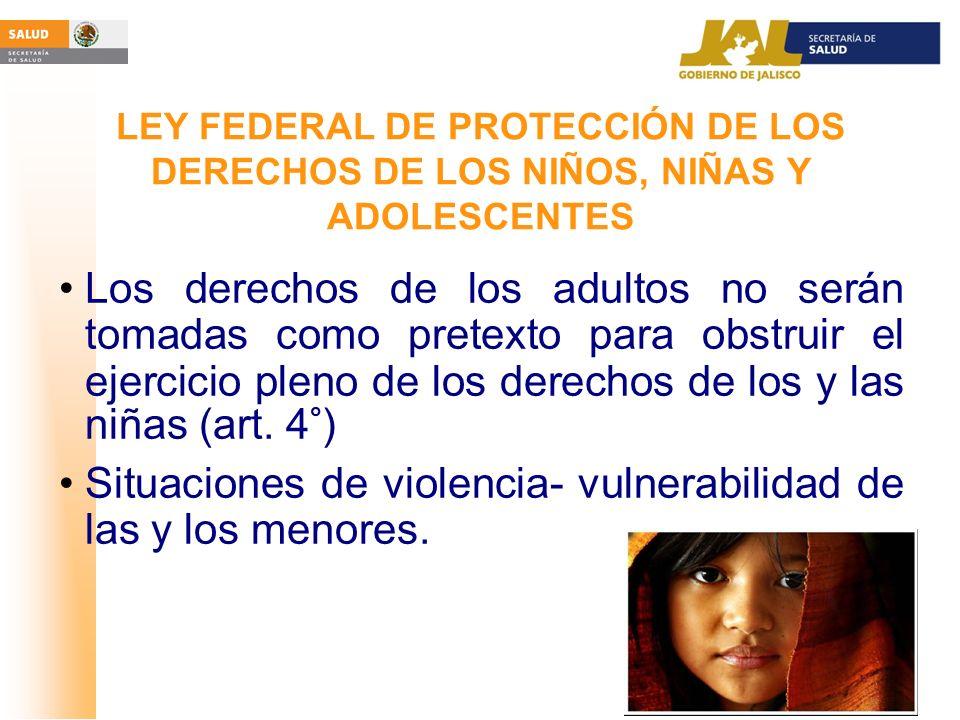 LEY FEDERAL DE PROTECCIÓN DE LOS DERECHOS DE LOS NIÑOS, NIÑAS Y ADOLESCENTES Los derechos de los adultos no serán tomadas como pretexto para obstruir