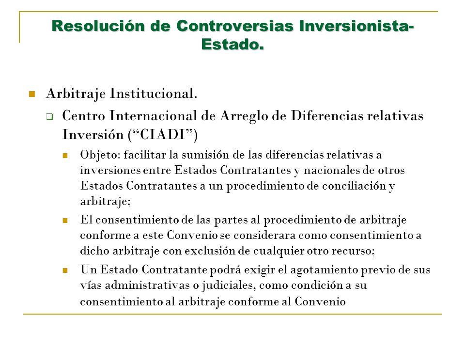 Resolución de Controversias Inversionista- Estado. Arbitraje Institucional. Centro Internacional de Arreglo de Diferencias relativas Inversión (CIADI)