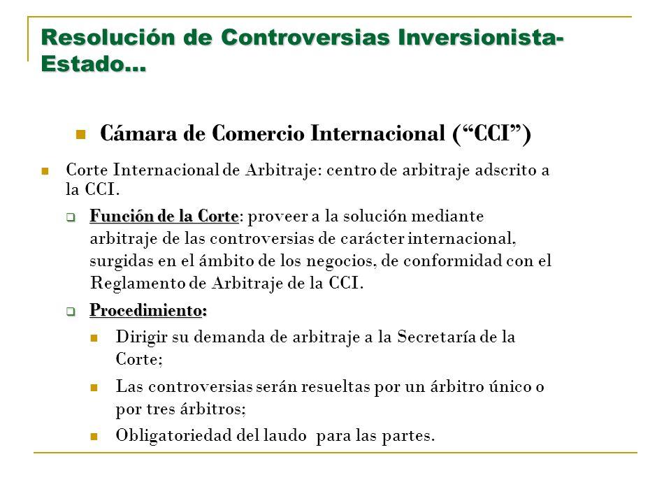 Resolución de Controversias Inversionista- Estado… Cámara de Comercio Internacional (CCI) Corte Internacional de Arbitraje: centro de arbitraje adscri