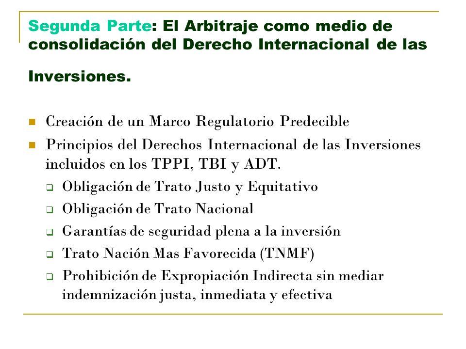 Segunda Parte: El Arbitraje como medio de consolidación del Derecho Internacional de las Inversiones. Creación de un Marco Regulatorio Predecible Prin