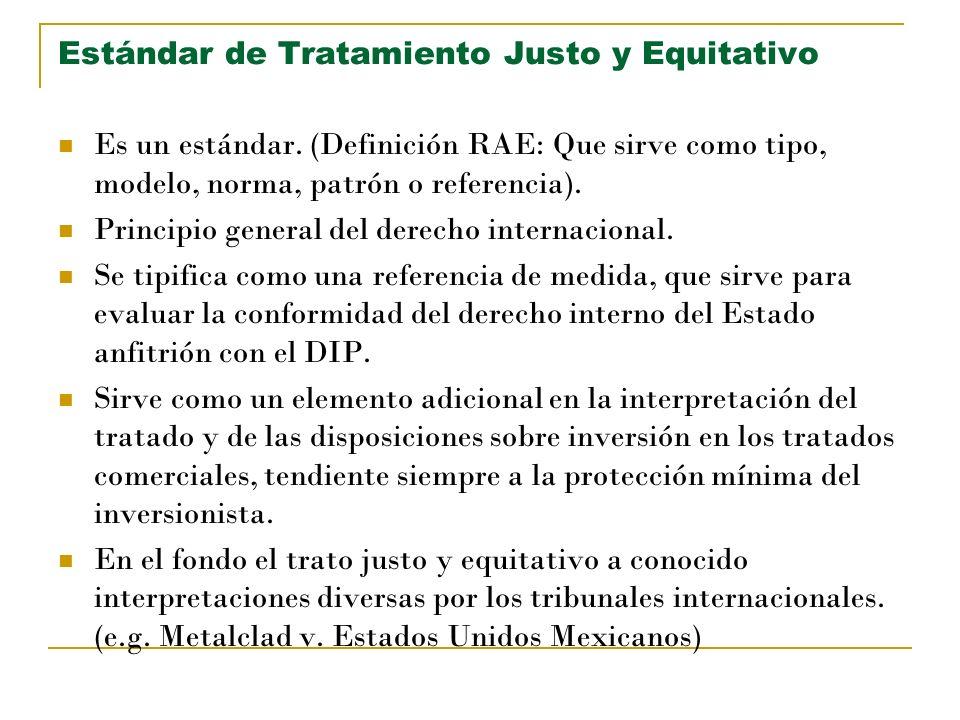 Estándar de Tratamiento Justo y Equitativo Es un estándar. (Definición RAE: Que sirve como tipo, modelo, norma, patrón o referencia). Principio genera