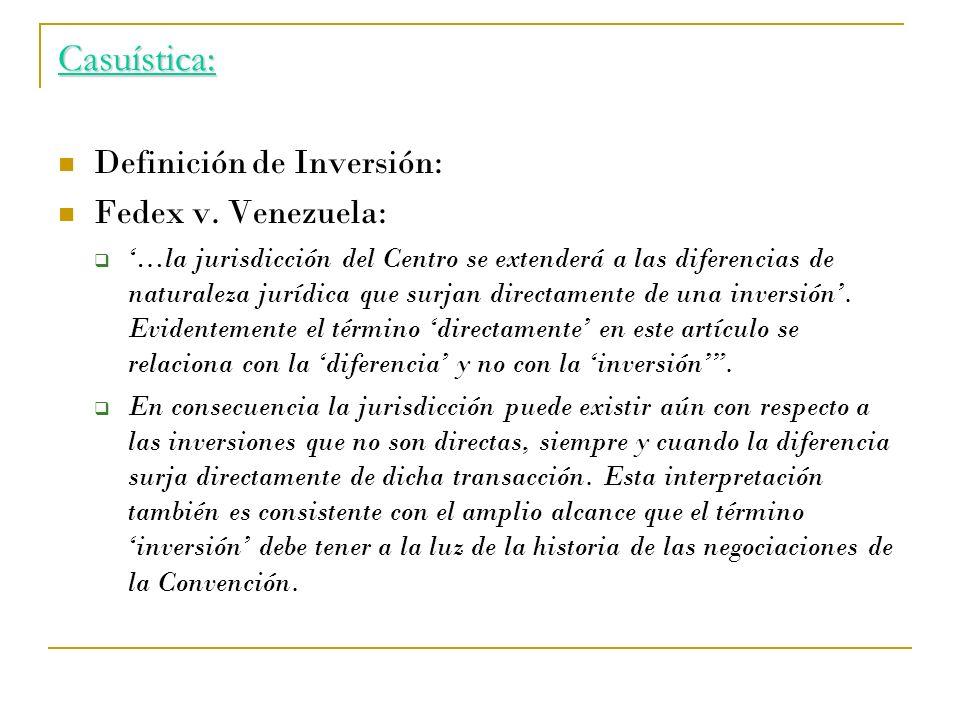 Casuística: Definición de Inversión: Fedex v. Venezuela: …la jurisdicción del Centro se extenderá a las diferencias de naturaleza jurídica que surjan