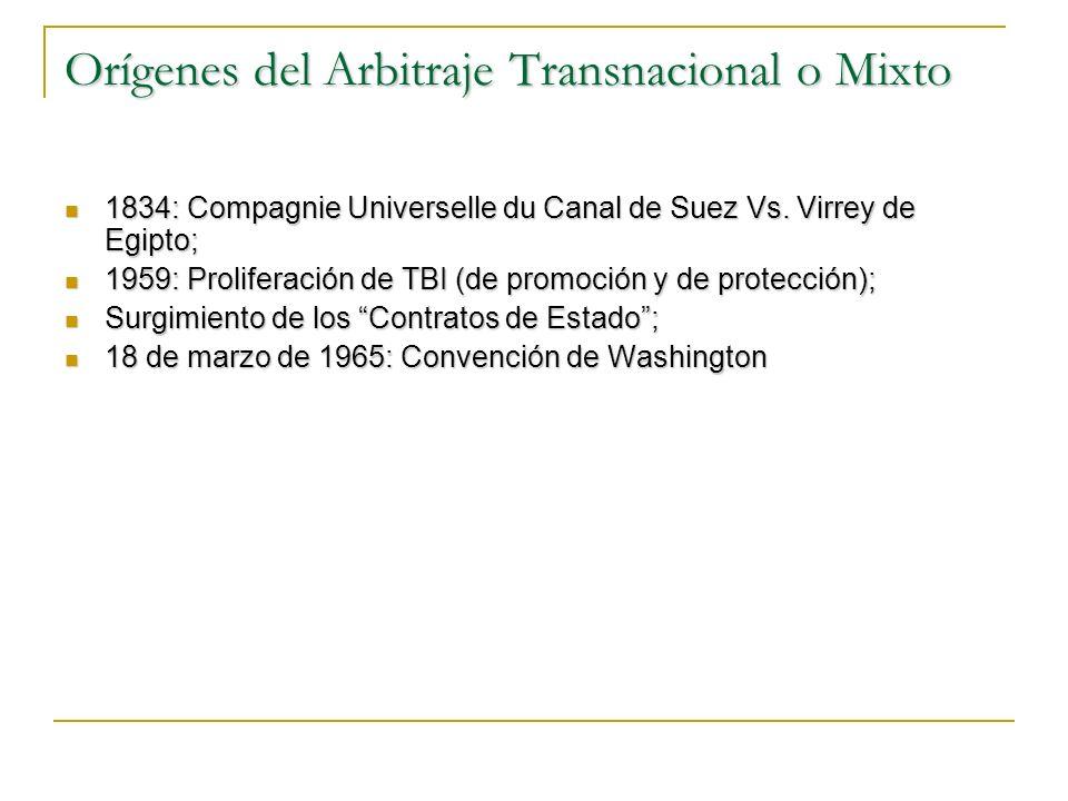Orígenes del Arbitraje Transnacional o Mixto 1834: Compagnie Universelle du Canal de Suez Vs. Virrey de Egipto; 1834: Compagnie Universelle du Canal d