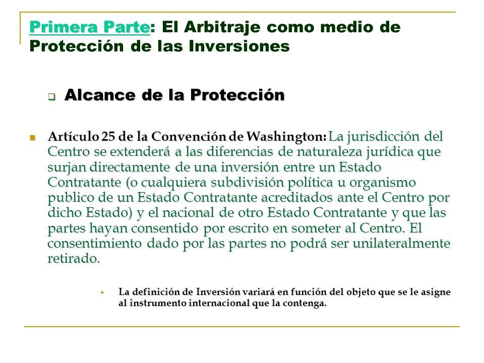 Primera Parte Primera Parte: El Arbitraje como medio de Protección de las Inversiones Alcance de la Protección Alcance de la Protección Artículo 25 de