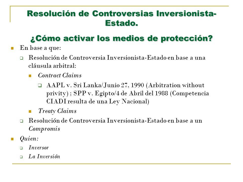 Resolución de Controversias Inversionista- Estado. ¿Cómo activar los medios de protección? En base a que: Resolución de Controversia Inversionista-Est