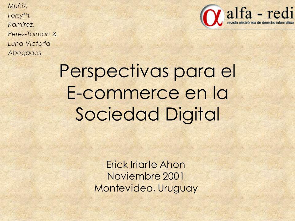 Muñiz, Forsyth, Ramirez, Perez-Taiman & Luna-Victoria Abogados Perspectivas para el E-commerce en la Sociedad Digital Erick Iriarte Ahon Noviembre 200