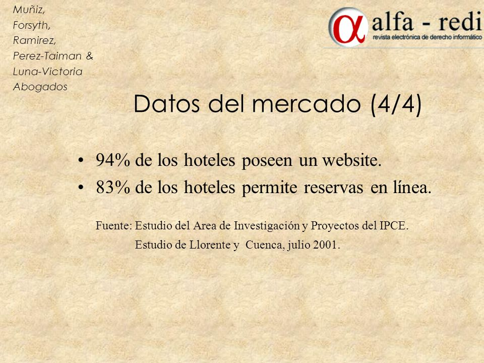 Datos del mercado (4/4) 94% de los hoteles poseen un website. 83% de los hoteles permite reservas en línea. Fuente: Estudio del Area de Investigación