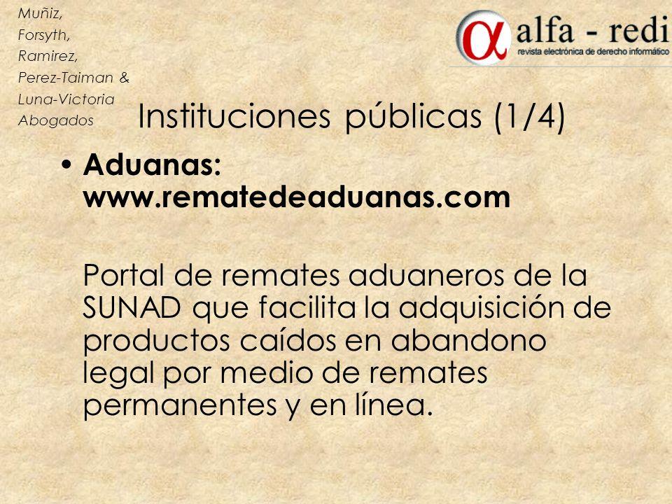 Instituciones públicas (1/4) Aduanas: www.rematedeaduanas.com Portal de remates aduaneros de la SUNAD que facilita la adquisición de productos caídos