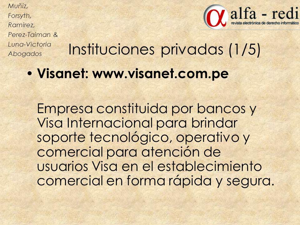 Instituciones privadas (1/5) Visanet: www.visanet.com.pe Empresa constituida por bancos y Visa Internacional para brindar soporte tecnológico, operati