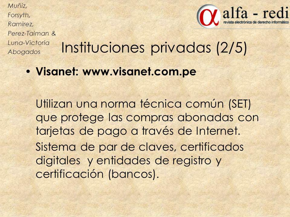 Instituciones privadas (2/5) Visanet: www.visanet.com.pe Utilizan una norma técnica común (SET) que protege las compras abonadas con tarjetas de pago
