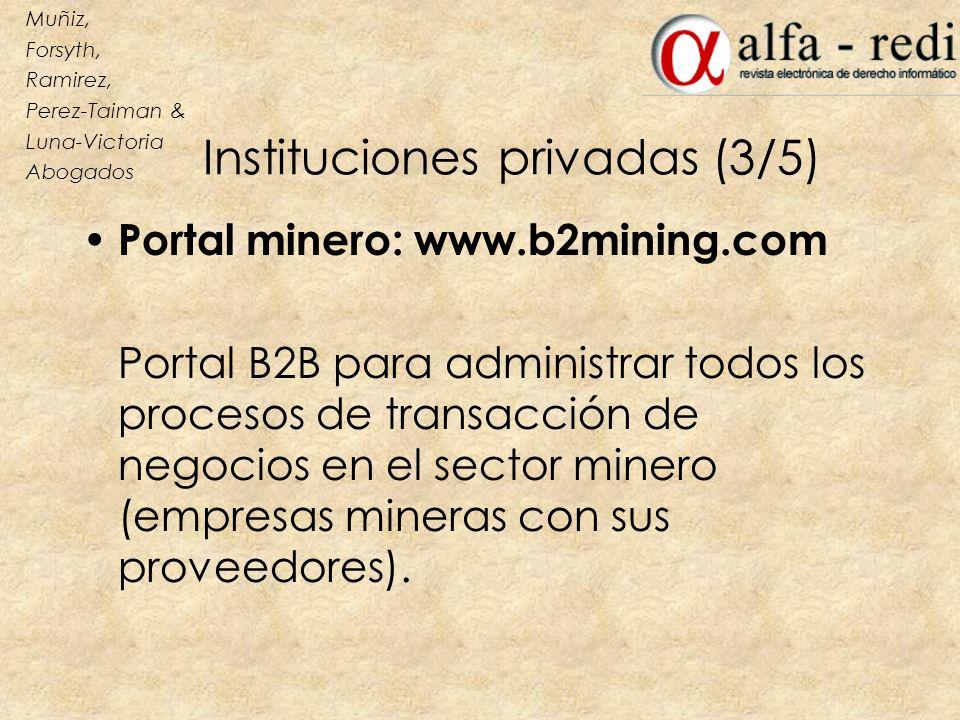 Instituciones privadas (3/5) Portal minero: www.b2mining.com Portal B2B para administrar todos los procesos de transacción de negocios en el sector mi