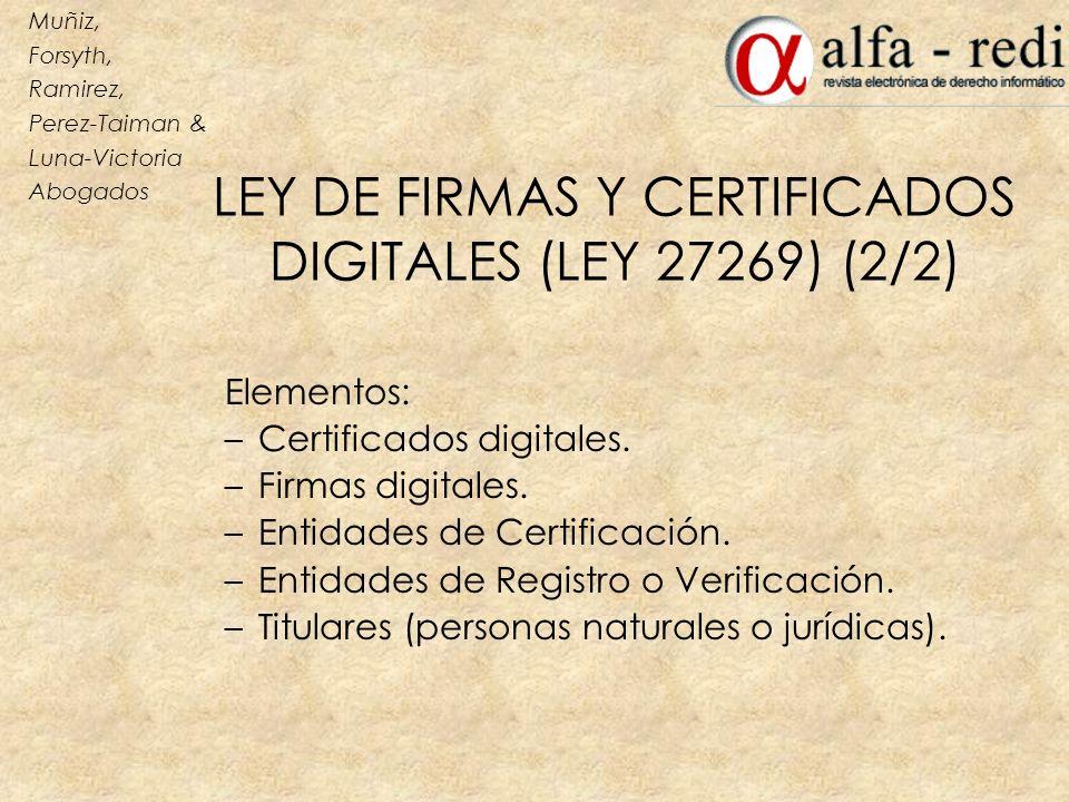 LEY DE FIRMAS Y CERTIFICADOS DIGITALES (LEY 27269) (2/2) Elementos: –Certificados digitales. –Firmas digitales. –Entidades de Certificación. –Entidade