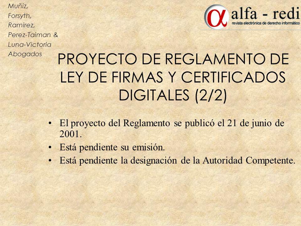 PROYECTO DE REGLAMENTO DE LEY DE FIRMAS Y CERTIFICADOS DIGITALES (2/2) El proyecto del Reglamento se publicó el 21 de junio de 2001. Está pendiente su