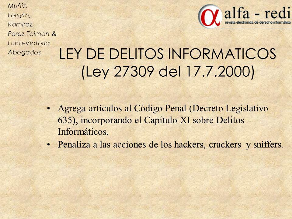 LEY DE DELITOS INFORMATICOS (Ley 27309 del 17.7.2000) Agrega artículos al Código Penal (Decreto Legislativo 635), incorporando el Capítulo XI sobre De