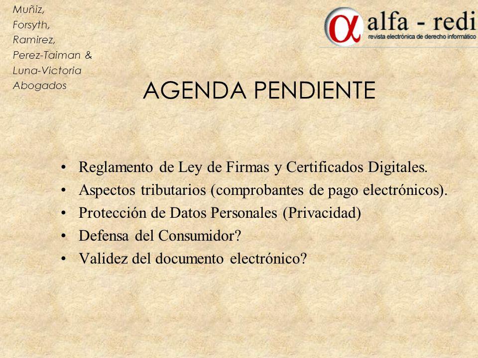 AGENDA PENDIENTE Reglamento de Ley de Firmas y Certificados Digitales. Aspectos tributarios (comprobantes de pago electrónicos). Protección de Datos P