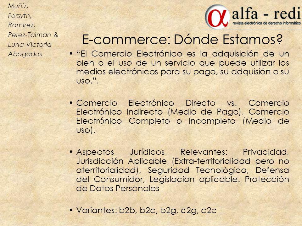 E-commerce: Dónde Estamos? El Comercio Electrónico es la adquisición de un bien o el uso de un servicio que puede utilizar los medios electrónicos par