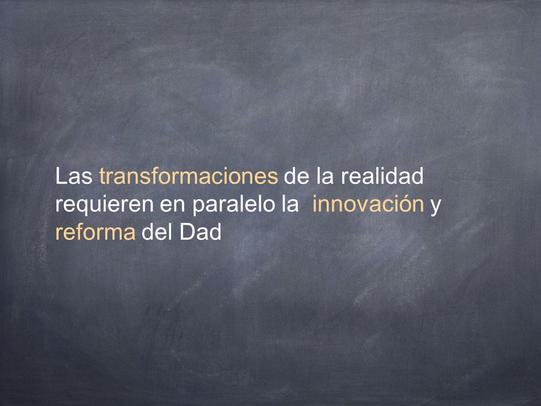 Las transformaciones de la realidad requieren en paralelo la innovación y reforma del Dad