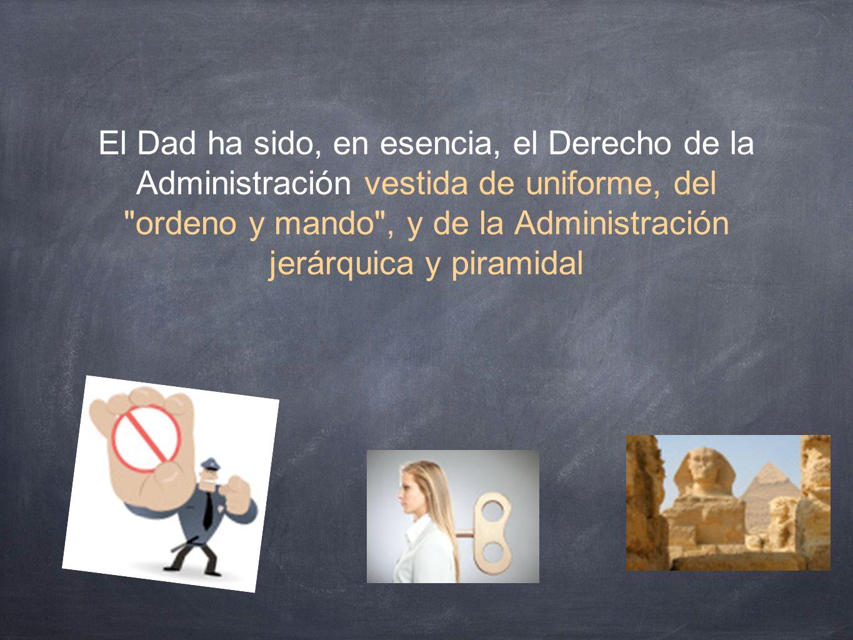El Dad ha sido, en esencia, el Derecho de la Administración vestida de uniforme, del