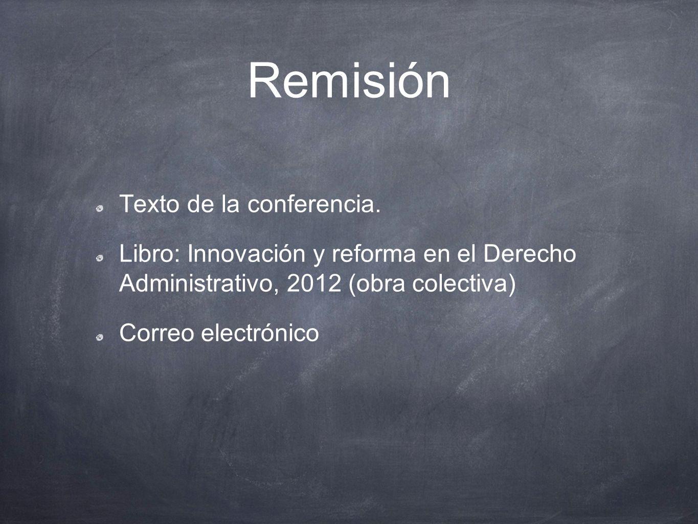 Remisión Texto de la conferencia. Libro: Innovación y reforma en el Derecho Administrativo, 2012 (obra colectiva) Correo electrónico