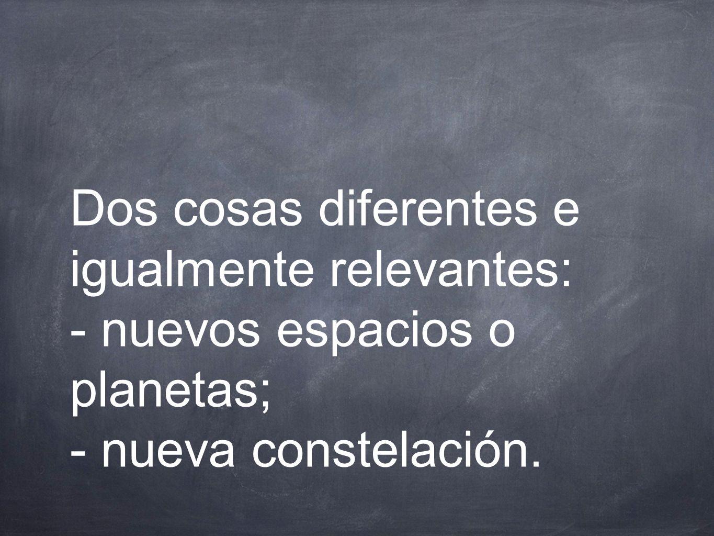 Dos cosas diferentes e igualmente relevantes: - nuevos espacios o planetas; - nueva constelación.