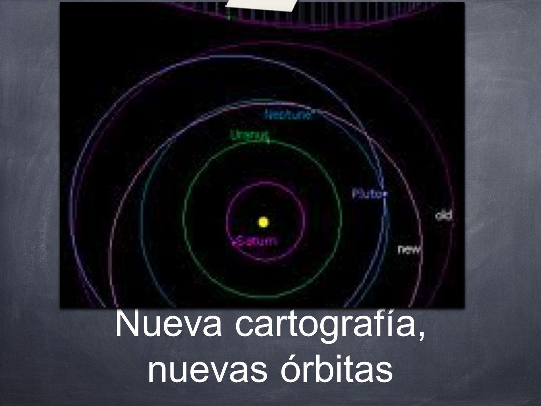 Nueva cartografía, nuevas órbitas