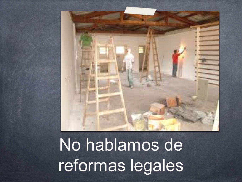 No hablamos de reformas legales