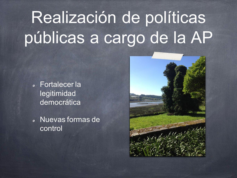 Realización de políticas públicas a cargo de la AP Fortalecer la legitimidad democrática Nuevas formas de control