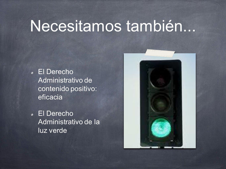 Necesitamos también... El Derecho Administrativo de contenido positivo: eficacia El Derecho Administrativo de la luz verde