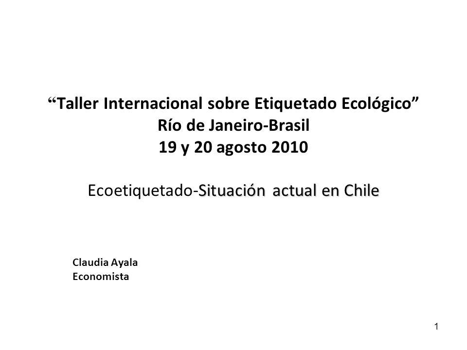 1 Situación actual en Chile Taller Internacional sobre Etiquetado Ecológico Río de Janeiro-Brasil 19 y 20 agosto 2010 Ecoetiquetado-Situación actual e