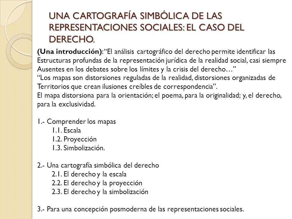 UNA CARTOGRAFÍA SIMBÓLICA DE LAS REPRESENTACIONES SOCIALES: EL CASO DEL DERECHO. (Una introducción): El análisis cartográfico del derecho permite iden